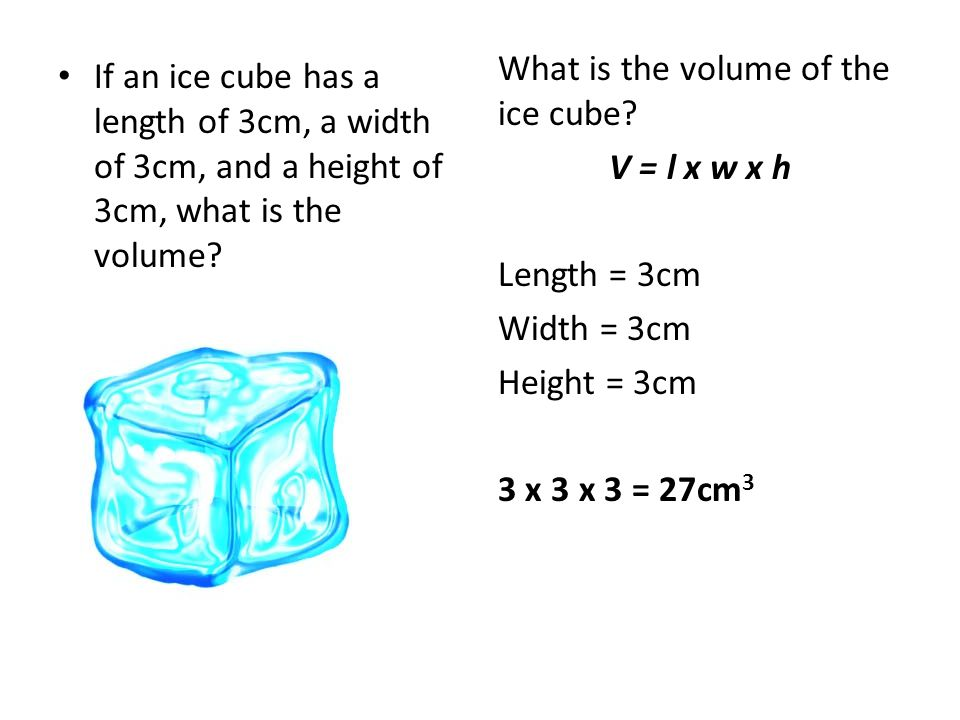 If an ice cube has a length of 3cm, a width of 3cm, and a height of 3cm, what is the volume.