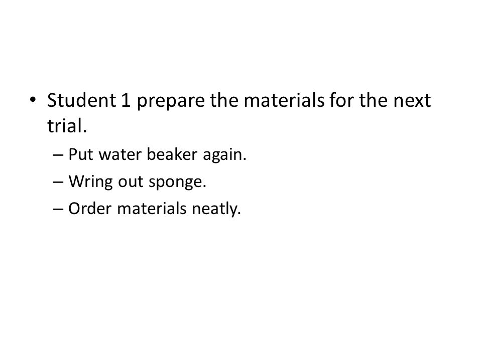 Student 1 prepare the materials for the next trial.