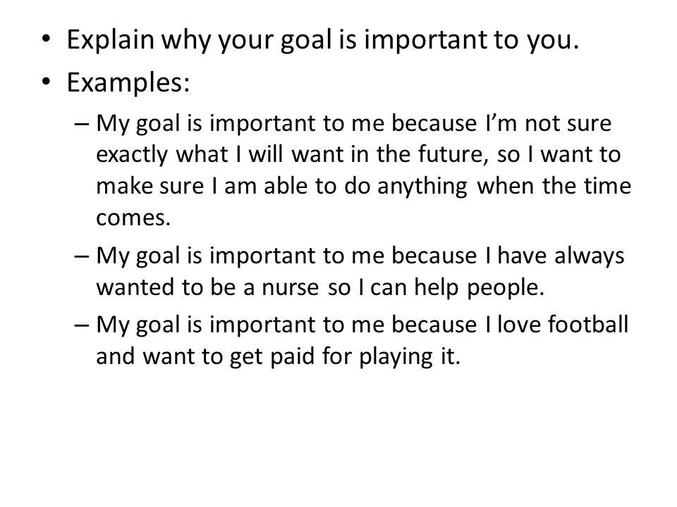 Explain why your goal is important to you.