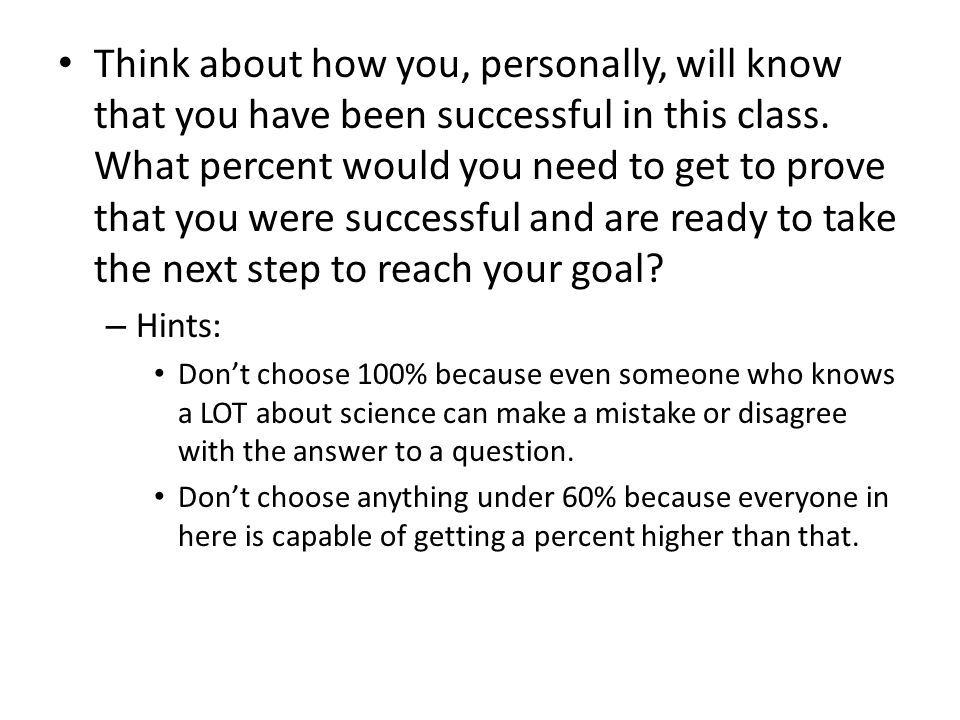 Think about how you, personally, will know that you have been successful in this class.