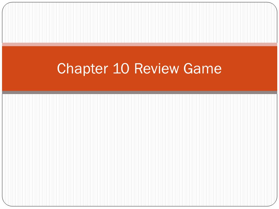 Chapter 10 Review Game