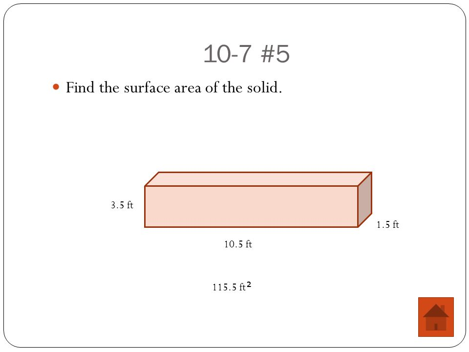 10-7 #5 Find the surface area of the solid. 3.5 ft 10.5 ft 1.5 ft 115.5 ft 