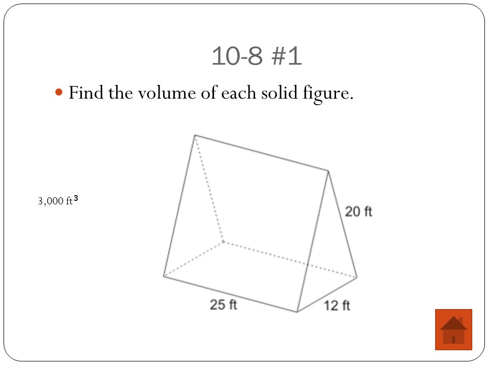 10-8 #1 Find the volume of each solid figure. 3,000 ft 