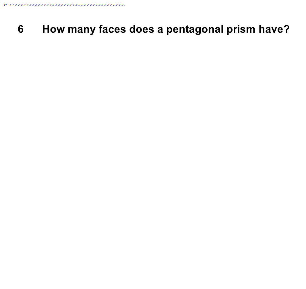 6How many faces does a pentagonal prism have
