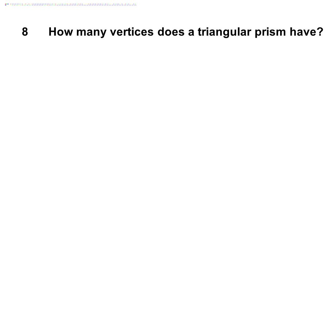 8How many vertices does a triangular prism have