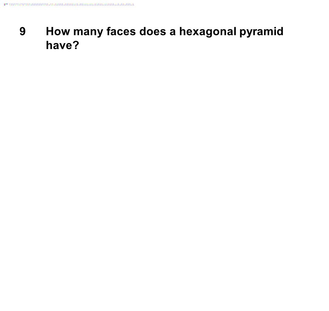 9How many faces does a hexagonal pyramid have