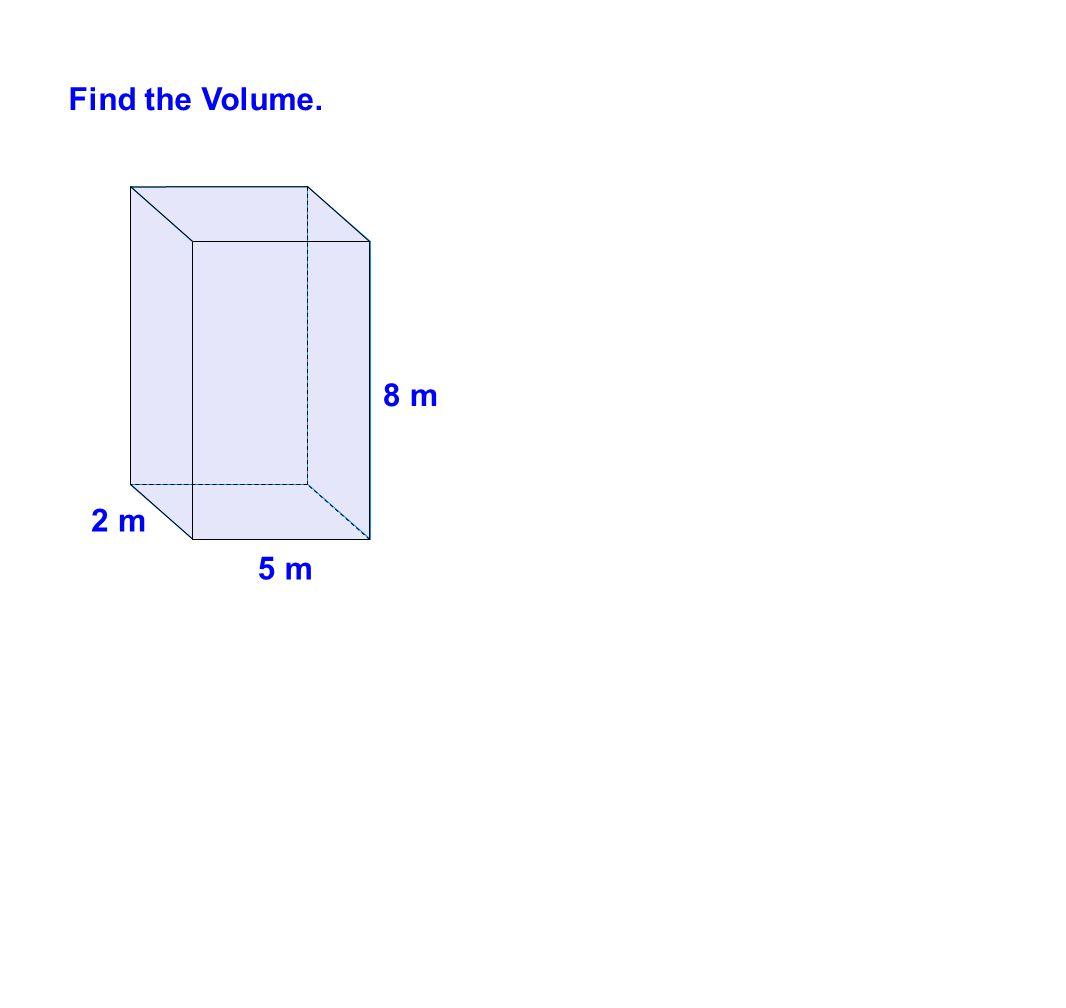 Find the Volume. 5 m 8 m 2 m