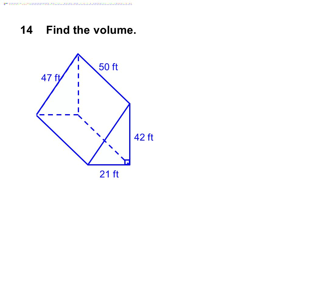 14Find the volume. 21 ft 42 ft 50 ft 47 ft