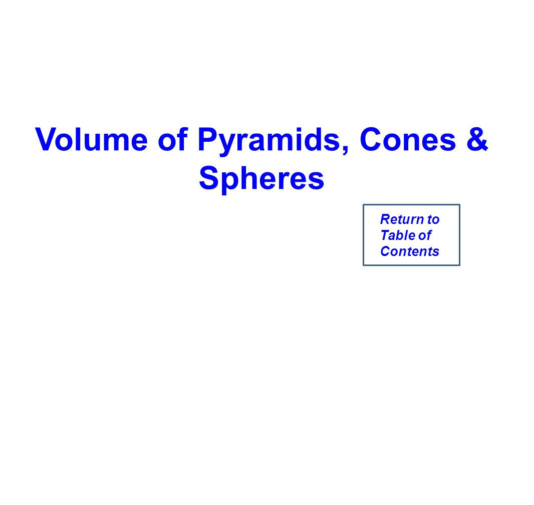 Volume of Pyramids, Cones & Spheres Return to Table of Contents
