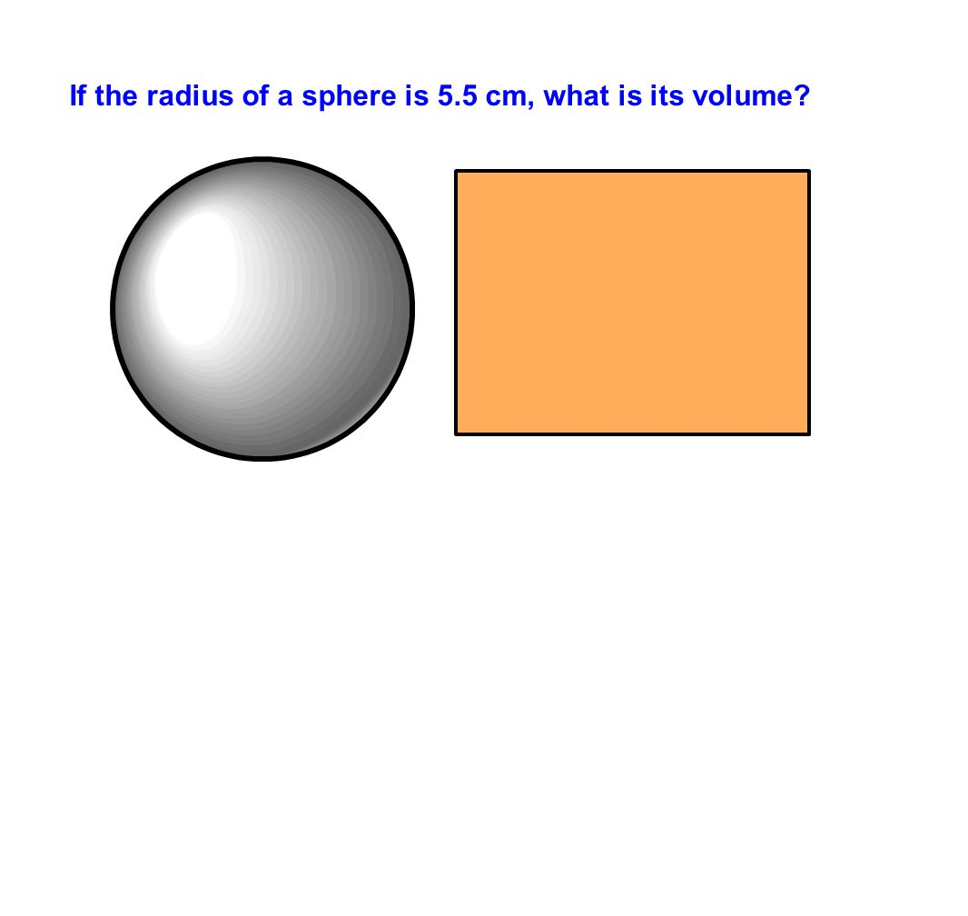 If the radius of a sphere is 5.5 cm, what is its volume