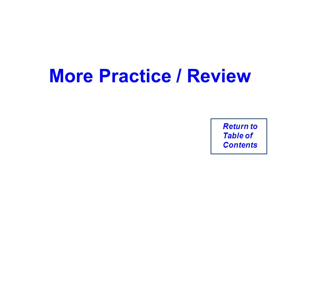 More Practice / Review Return to Table of Contents
