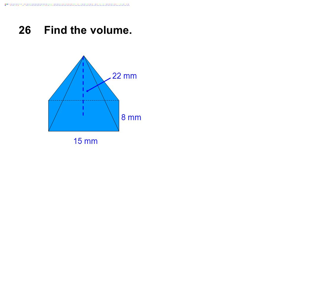26Find the volume. 15 mm 8 mm 22 mm
