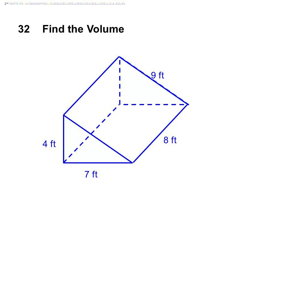 32Find the Volume 4 ft 7 ft 8 ft 9 ft