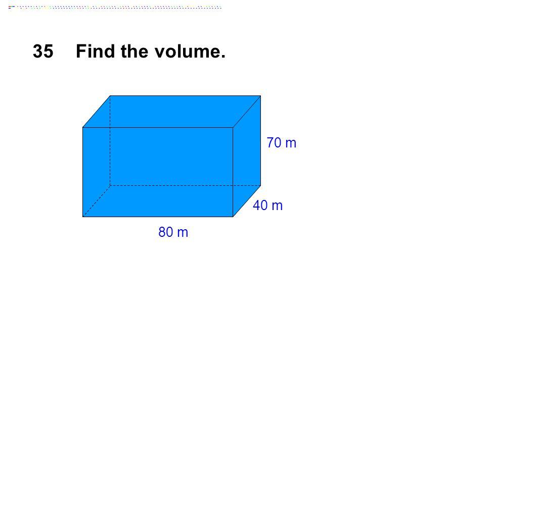 35Find the volume. 40 m 70 m 80 m