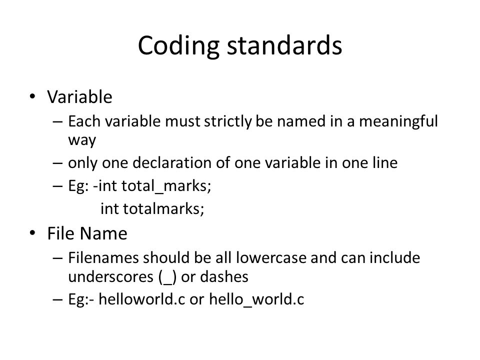 Coding standards Comments – Meaningful comments and should be proper sentences – No spelling mistakes in comments Indenting – Two spaces should be used.
