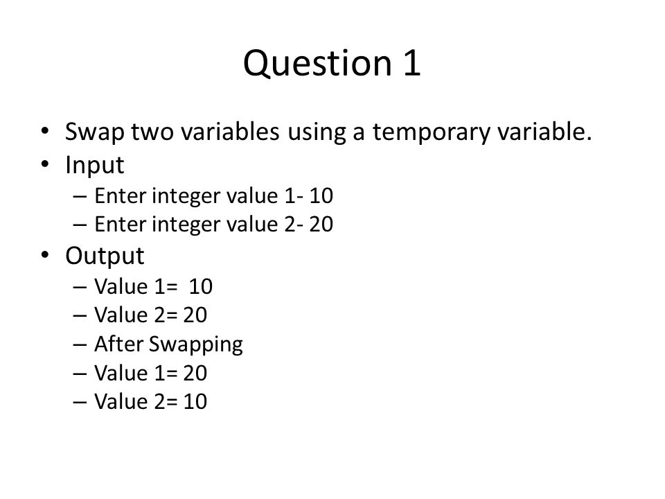 Question 1 Swap two variables using a temporary variable.