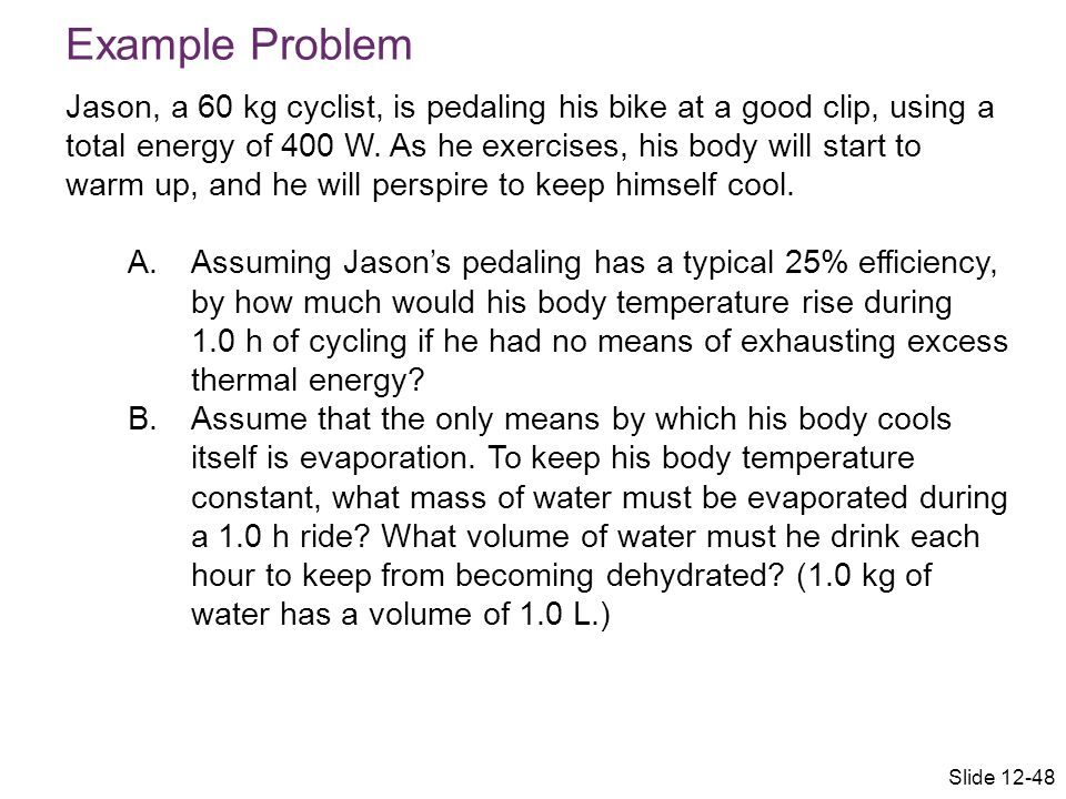 Jason, a 60 kg cyclist, is pedaling his bike at a good clip, using a total energy of 400 W. As he exercises, his body will start to warm up, and he wi