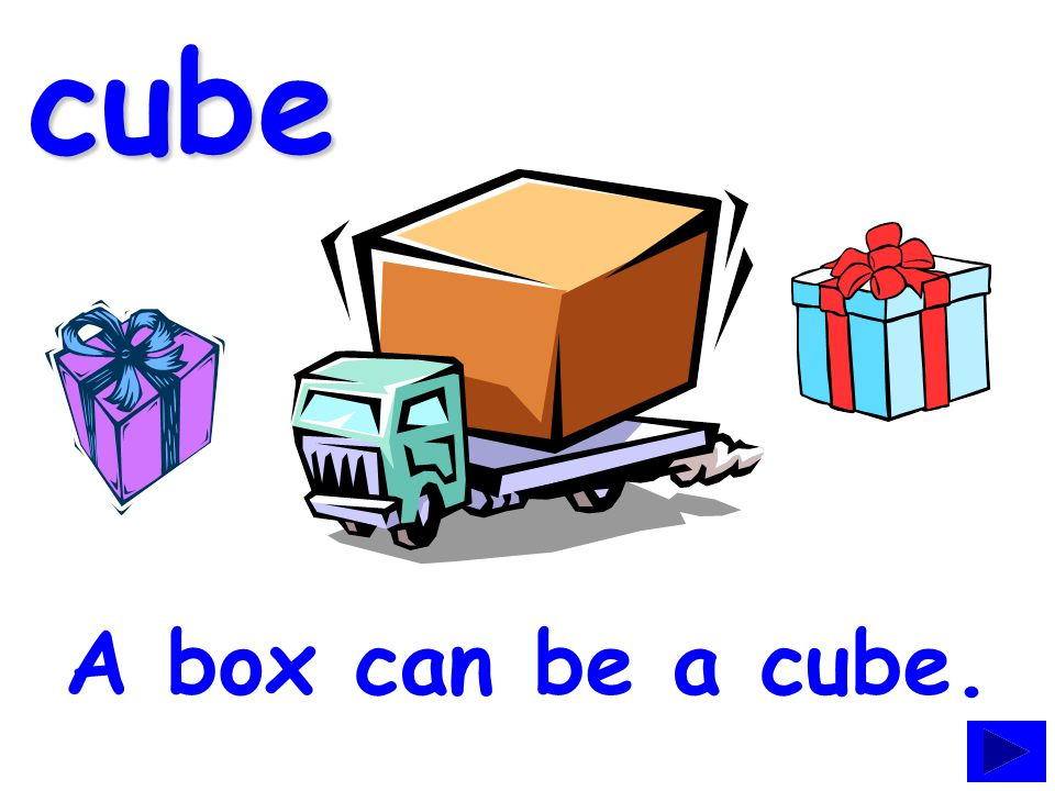 cube A block is a cube.