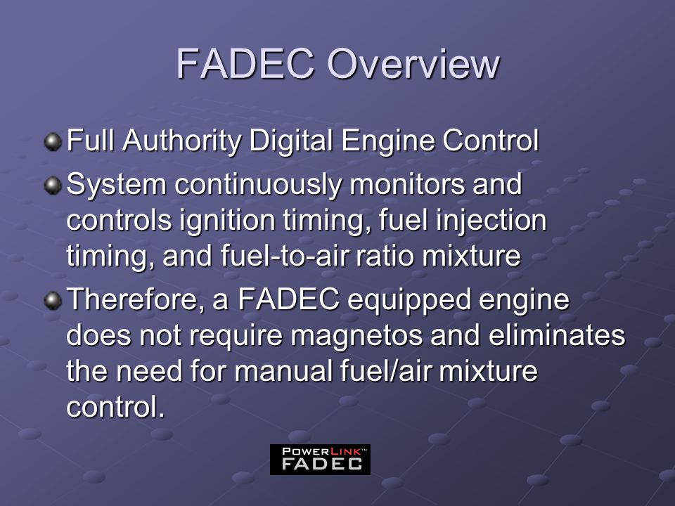 FADEC Overview Full Authority Digital Engine Control System continuously monitors and controls ignition timing, fuel injection timing, and fuel-to-air
