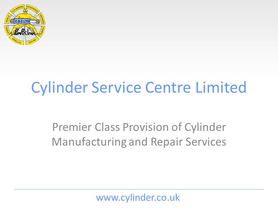 www.cylinder.co.uk Cylinder Service Centre Limited Premier Class Provision of Cylinder Manufacturing and Repair Services