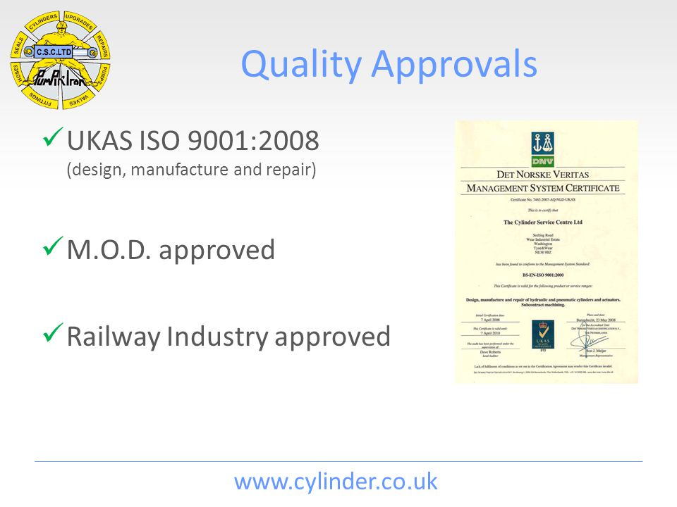 www.cylinder.co.uk Quality Approvals UKAS ISO 9001:2008 (design, manufacture and repair) M.O.D.