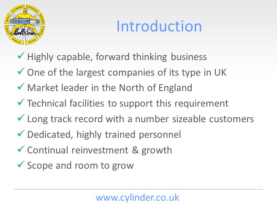 www.cylinder.co.uk Introduction Highly capable, forward thinking business One of the largest companies of its type in UK Market leader in the North of