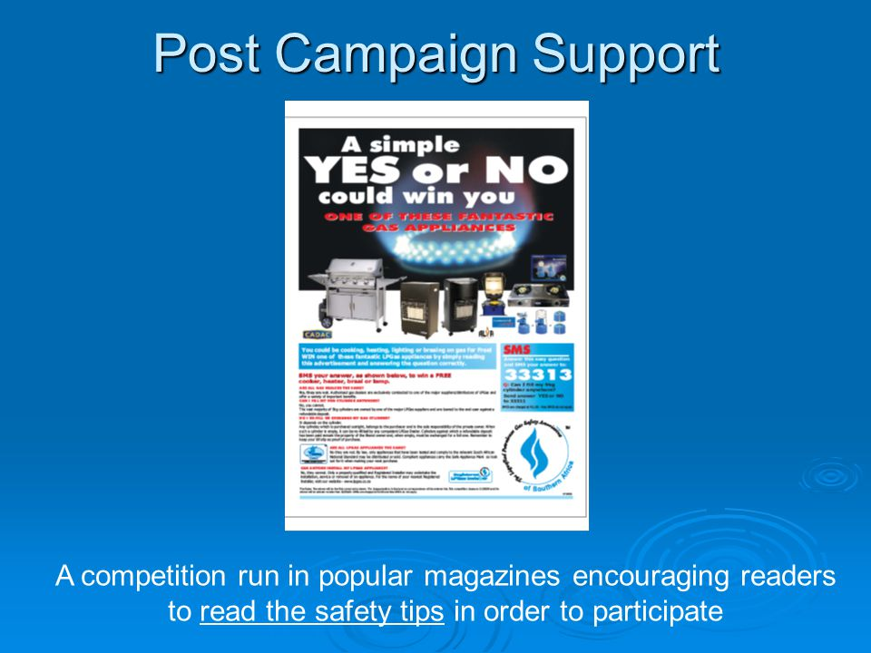 Post Campaign Support A competition run in popular magazines encouraging readers to read the safety tips in order to participate