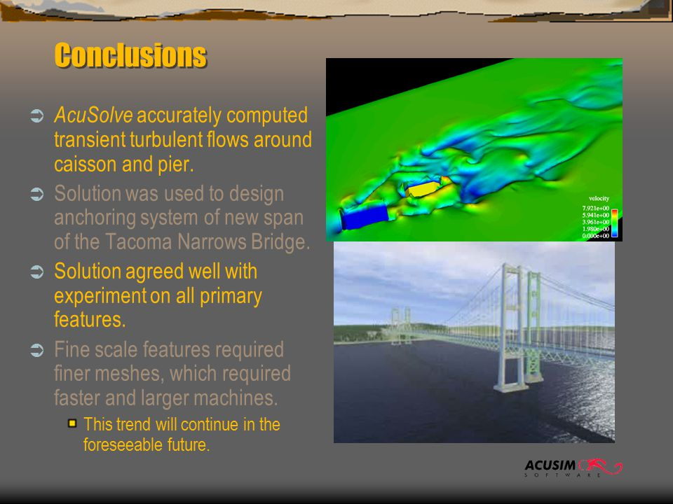 Conclusions  AcuSolve accurately computed transient turbulent flows around caisson and pier.