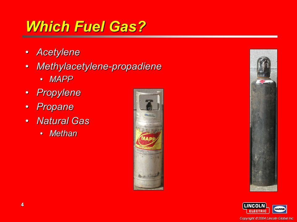 4 Copyright  2004 Lincoln Global Inc.Which Fuel Gas.