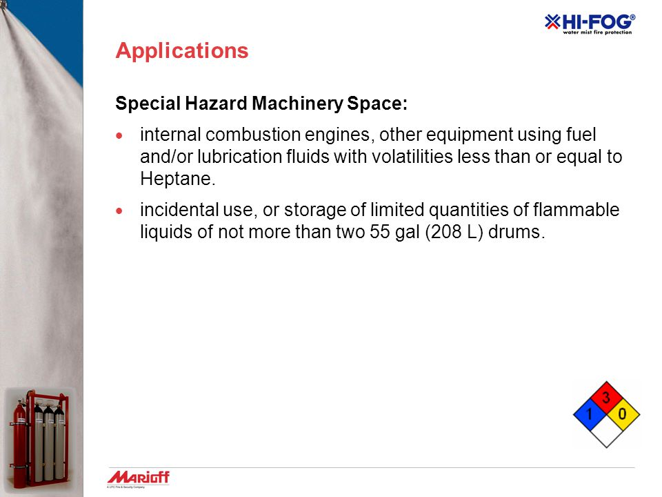 Applications Machinery Space:  oil pumps  oil tanks  fuel filters  transformer vaults  gear boxes  drive shafts  lubrication skids  diesel eng