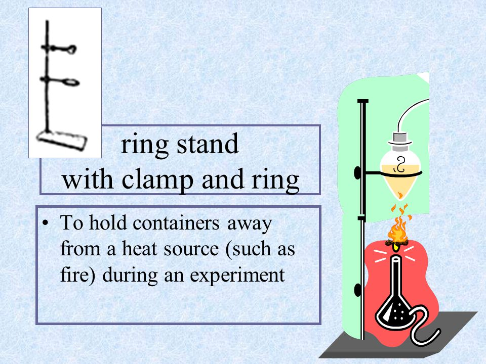 ring stand with clamp and ring To hold containers away from a heat source (such as fire) during an experiment