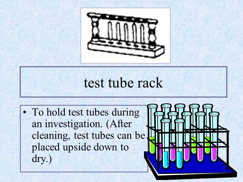 test tube rack To hold test tubes during an investigation.