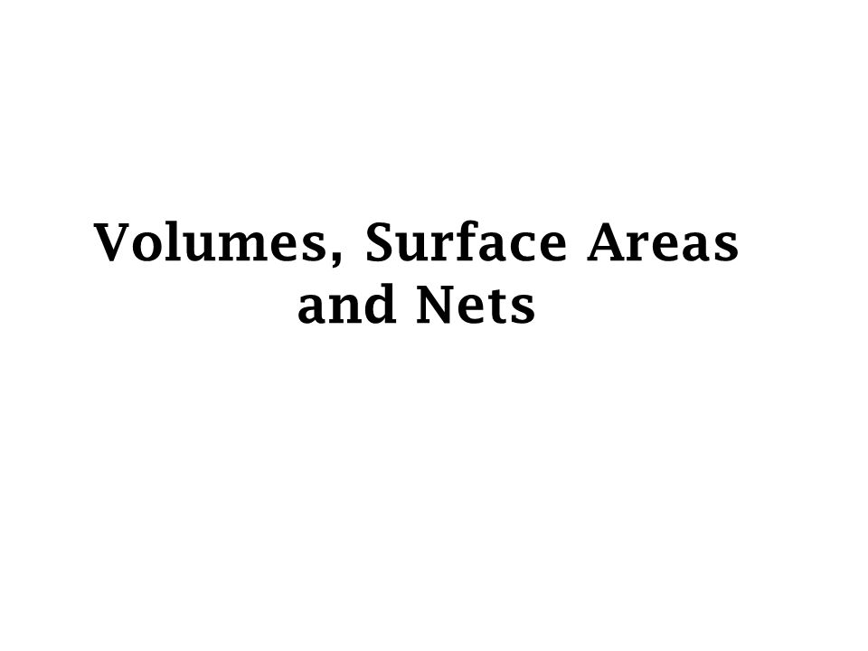 Volumes, Surface Areas and Nets