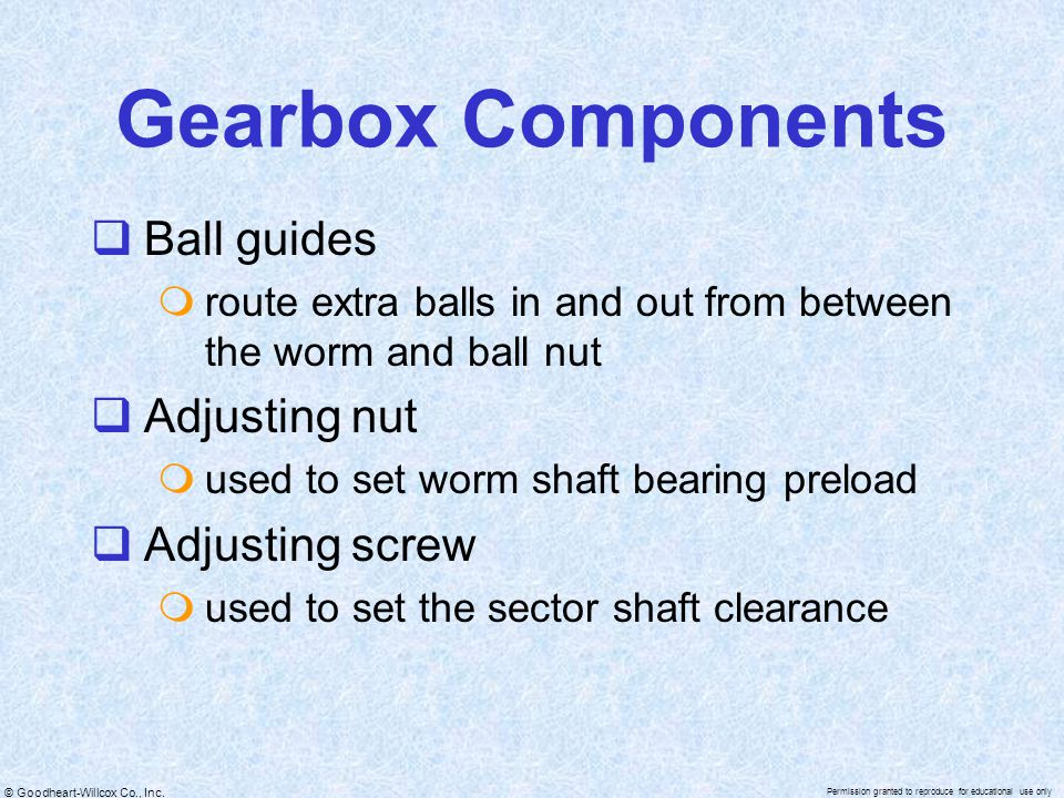 © Goodheart-Willcox Co., Inc. Permission granted to reproduce for educational use only Gearbox Components  Ball guides  route extra balls in and out