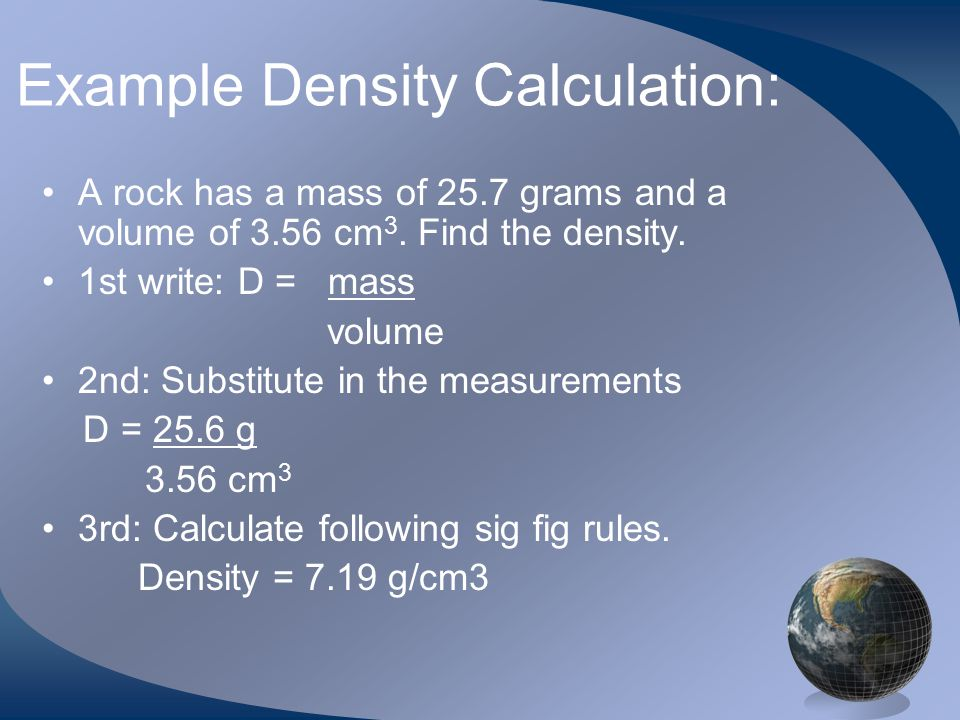 DENSITY …. continued Density is usually measured in g/mL for liquids and g/cm 3 for solids.