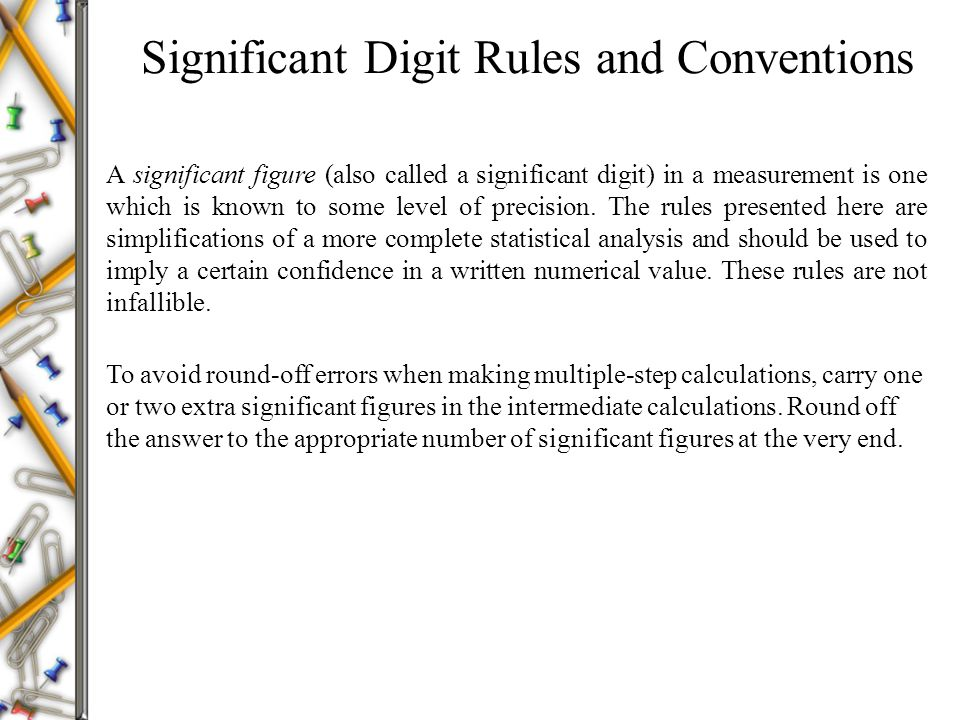 Significant Digit Rules and Conventions A significant figure (also called a significant digit) in a measurement is one which is known to some level of