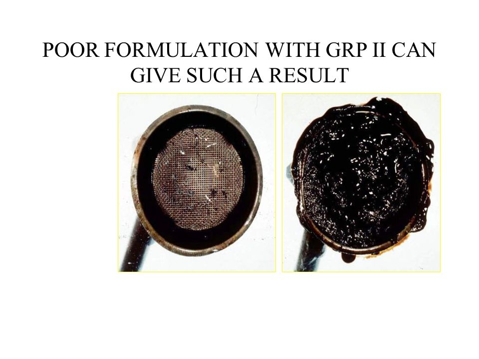 Dispersants Aid in Preventing Sludge AcceptableUnacceptable CHEM3 52 POOR FORMULATION WITH GRP II CAN GIVE SUCH A RESULT