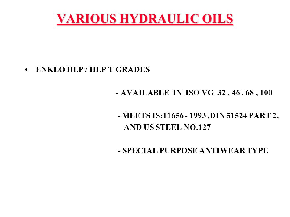 ENKLO HLP / HLP T GRADES - AVAILABLE IN ISO VG 32, 46, 68, 100 - MEETS IS:11656 - 1993,DIN 51524 PART 2, AND US STEEL NO.127 - SPECIAL PURPOSE ANTIWEA