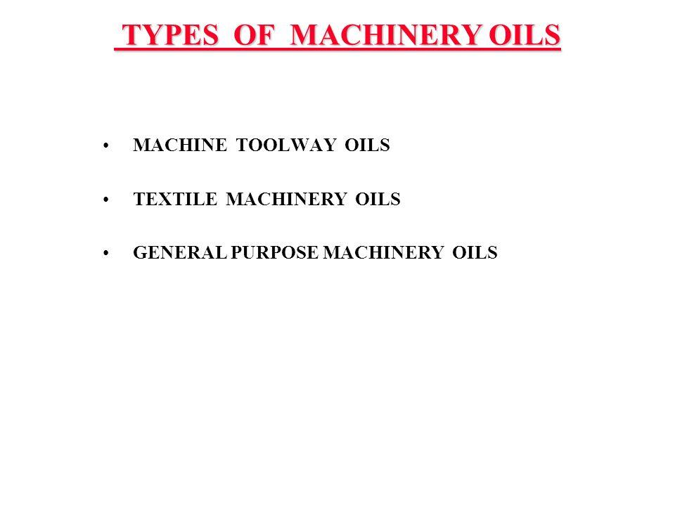 TYPES OF MACHINERY OILS TYPES OF MACHINERY OILS MACHINE TOOLWAY OILS TEXTILE MACHINERY OILS GENERAL PURPOSE MACHINERY OILS