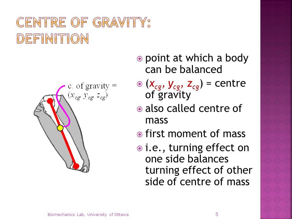  balance body on a knife edge  balance along a different axis  intersection is centre of gravity Biomechanics Lab, University of Ottawa 6