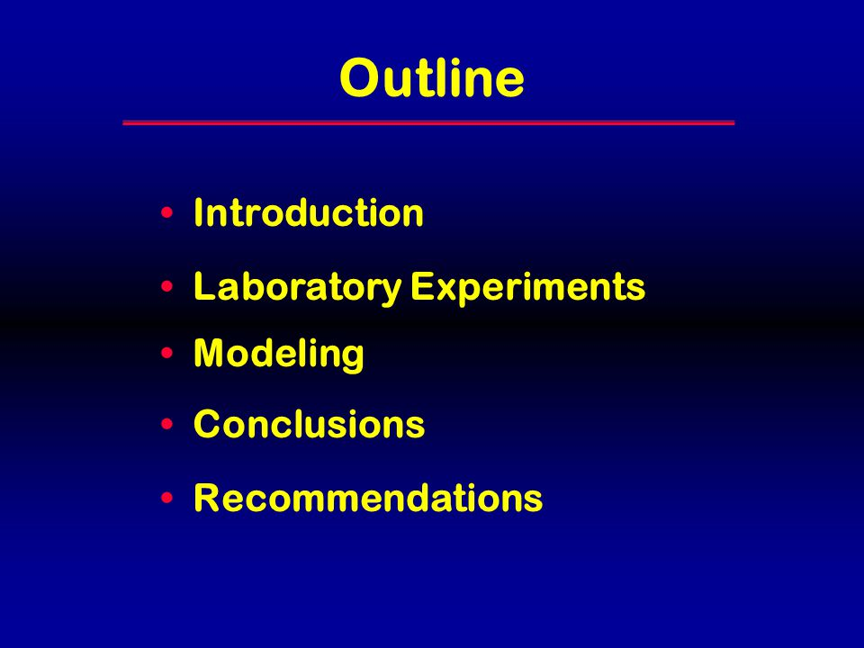 Outline Introduction Laboratory Experiments Modeling Conclusions Recommendations