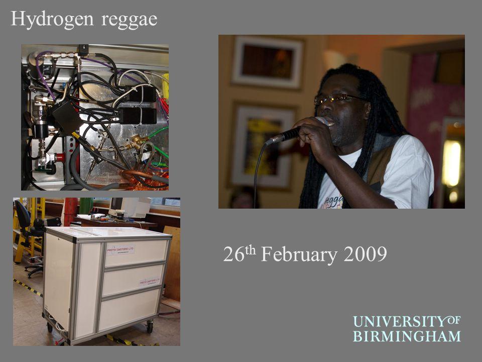 26 th February 2009 Hydrogen reggae