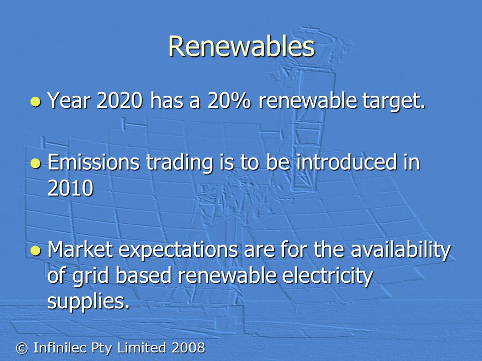 © Infinilec Pty Limited 2008 Renewables Year 2020 has a 20% renewable target.