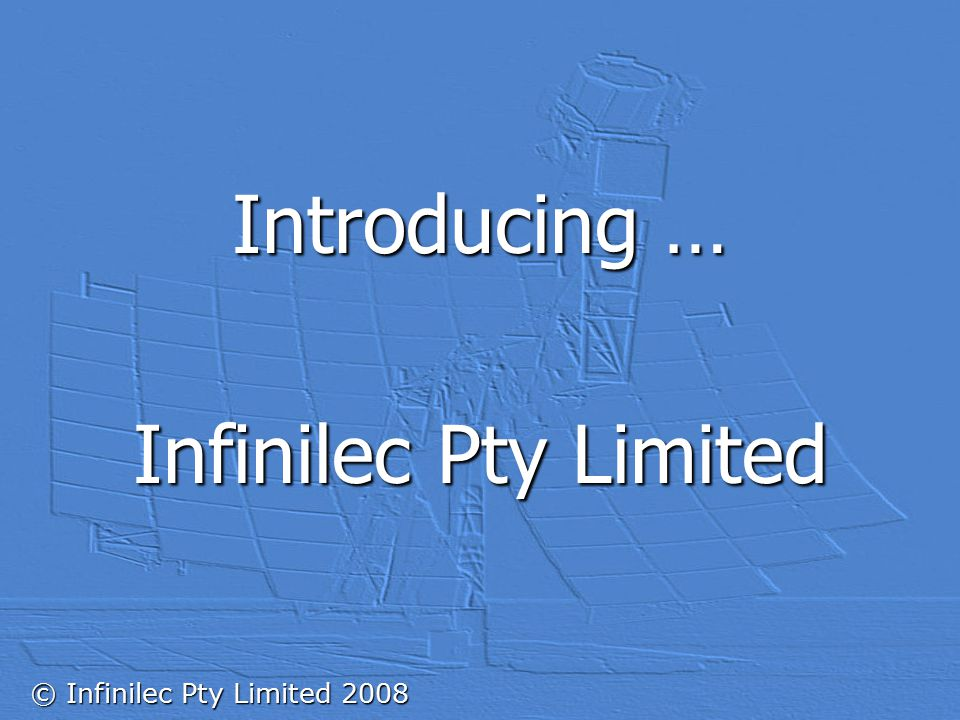 © Infinilec Pty Limited 2008 Introducing … Infinilec Pty Limited