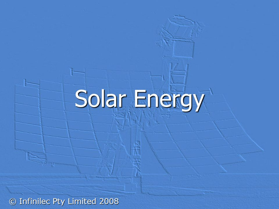 © Infinilec Pty Limited 2008 Solar Energy