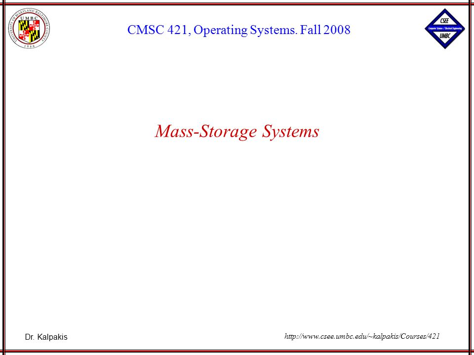Dr. Kalpakis CMSC 421, Operating Systems.