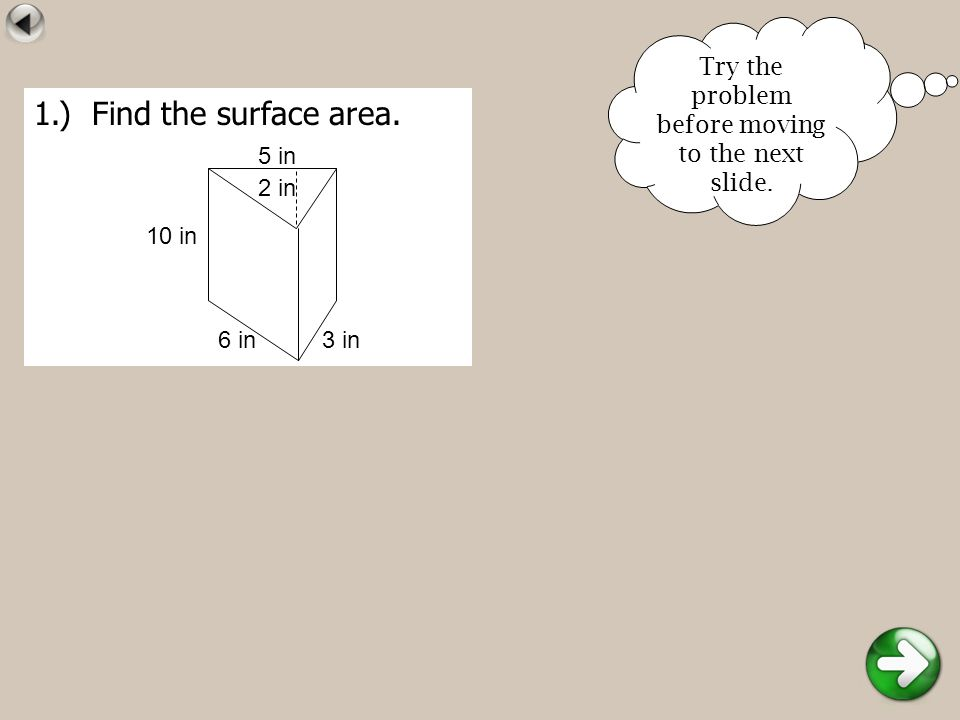 1.) Find the surface area. Try the problem before moving to the next slide. 6 in 10 in 3 in 5 in 2 in