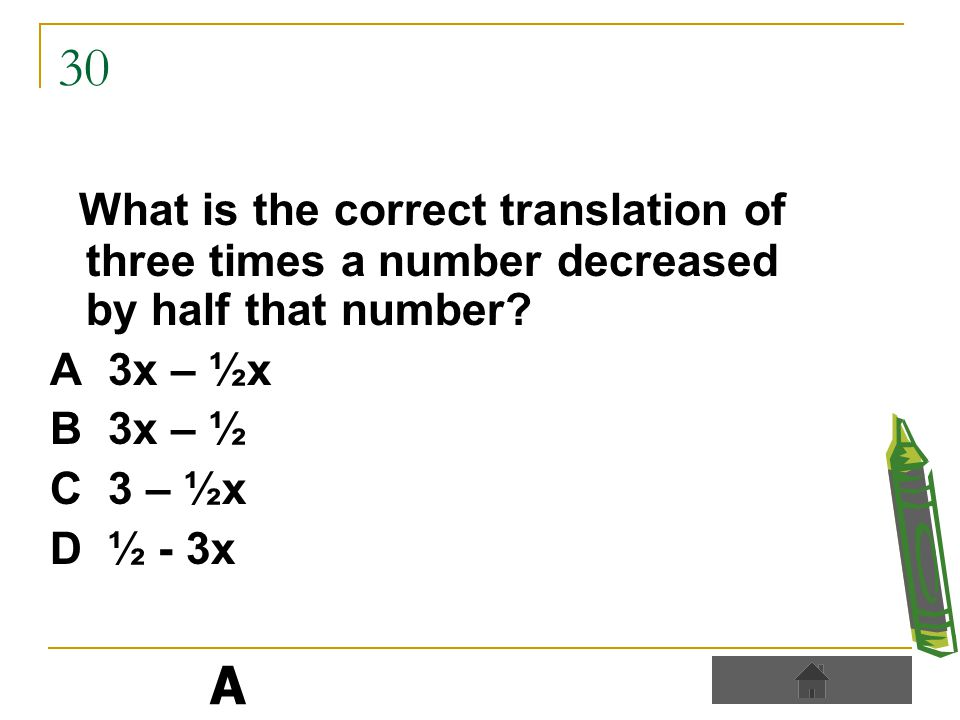 30 What is the correct translation of three times a number decreased by half that number.