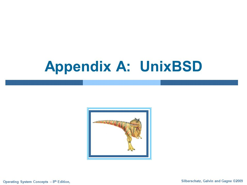 Silberschatz, Galvin and Gagne ©2009 Operating System Concepts – 8 th Edition, Appendix A: UnixBSD