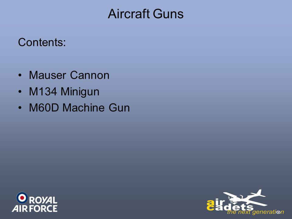 Aircraft Guns Contents: Mauser Cannon M134 Minigun M60D Machine Gun